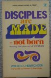 Disciples Are Made - Not Born: Making Disciples Out of Christians (0882077066) by Walter A. Henrichsen