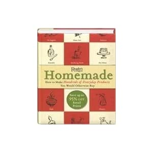 Homemade - How To Make Hundreds Of Everyday Products You Would Otherwise Buy