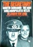 img - for THE SECRETARY - MARTIN BORMAN : THE MAN WHO MANIPULATED HITLER book / textbook / text book