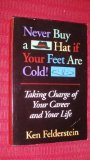 img - for Never Buy a Hat If Your Feet Are Cold: Taking Charge of Your Career and Your Life book / textbook / text book