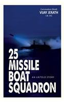 25 Missile Boat Squadron: An Untold Story