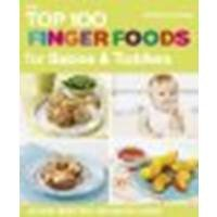 The Top 100 Finger Foods For Babies & Toddlers: Delicious, Healthy Meals For Your Child To Enjoy By Bailey, Christine [Duncan Baird, 2012] (Paperback) [Paperback]