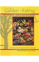 The Garden Of Eating: A Produce-dominated Diet & Cookbook