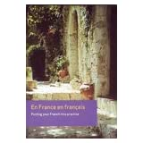 En France en francais: Putting your French into Practice