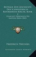 Beitrage Zur Geschichte Der Schweizerisch-Reformirten Kirche, Book 2: Zunachst Derjenigen Des Kantons Bern (1841)