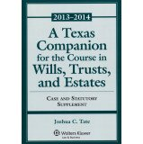 A Texas Companion for the Course in Wills, Trusts, and Estates. Case & Statutory Supplement: 2013-2014 (Aspen Select)