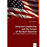 American Leadership and the Future of the Bush Doctrineby Richard McAdam