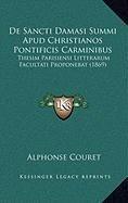 de Sancti Damasi Summi Apud Christianos Pontificis Carminibus: Thesim Parisiensi Litterarum Facultati Proponebat (1869)