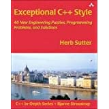 Exceptional C++ Style: 40 New Engineering Puzzles, Programming Problems, and Solutions ~ Herb Sutter