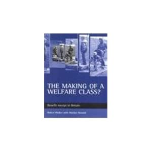 Making of a welfare class?: Benefit receipt in Britain Marilyn Howard and Robert Walker