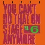 You Can't Do That On Stage Anymore, Vol. 6 by Zappa, Frank (1993-03-25?