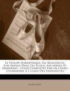 Le Violon Harmonique: Ses Ressources, Son Emploi Dans Les Écoles Anciennes Et Modernes : Étude Complétée Par Un Cours D'harmonie À L'usage Des Violonistes