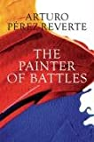 The Painter of Battles (0297851691) by Perez-Reverte, Arturo