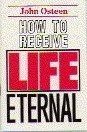 How to Receive Life Eternal (0912631317) by Osteen, John