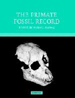 The Primate Fossil Record (Cambridge Studies in Biological and Evolutionary Anthropology)