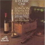 A Classic Case-The London Symphony Orchestra plays the Music of Jethro Tull [CD]