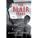 The Blair Years: Extracts from The Alastair Campbell Diariesby Alastair Campbell