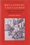 Reclaiming the Sacred: Lay Religion and Popular Politics in Revolutionary France (The Wilder House Series in Politics, History & Culture)