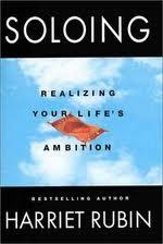 Soloing -Realizing Your Life's Ambition - Harriet Rubin