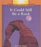 It Could Still Be a Rock (Rookie Read-About Science) (0516060104) by Fowler, Allan