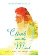 Climb Into My Mind: A Book of Poems, Essays, and Short Stories