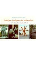 Outdoor Sculpture In Milwaukee: A Cultural And Historical Guidebook