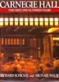 Carnegie Hall: The First One Hundred Years (0810907739) by Schickel, Richard