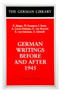 German Writings Before and After 1945: E. Junger, W. Koeppen, I. Keun, A. Lernet-Holenia, G. Von Rezzori, E. Von Salomon, A. Schmidt (German Library)