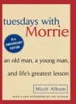 Tuesdays with Morrie: An Old Man, a Young Man, & Lifes Greatest Lesson