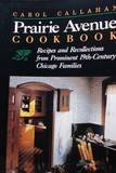 Prairie Avenue Cookbook: Recipes and Recollections from 19th-Century Chicago Families