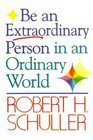 Robert H. Schuller Tells How To...Be An Extra-Ordinary Person In An Ordinary World (0515085774) by Robert H. Schuller