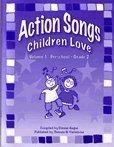 Action Songs Children Love Volume 1:  Preschool - Grade 2
