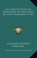 Les Constitutions Du Monastere de Port Royal Du Saint Sacrement (1721)