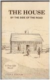 The House By the Side of the Road, a True Life Novel
