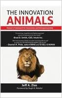 The Innovation Animals: Nature's Framework For Innovation And Entrepreneurship