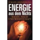 """Energie aus dem Nichts: Macht, Magie und Wissenschaftvon """"J�rgen Heinzerling"""""""