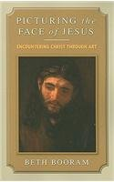 Picturing the Face of Jesus: Encountering Christ through Art, Beth Booram