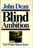 Blind Ambition: The White House Years (0671224387) by John W. Dean III