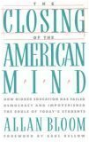 The closing of the American mind :  how higher education has failed democracy and impoverished the souls of today