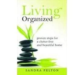 Living Organized: Proven Steps for a Clutter Free and Beautiful Home