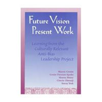Future Vision, Present Work: Learning from the Culturally Relevant Anti-Bias Leadership Project, Cronin, et al., Sharon