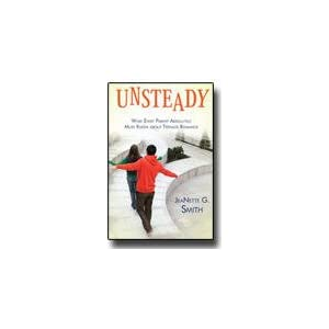 Unsteady: What Every Parent Absolutely Must Know About Teenage Romance