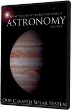 What You Aren't Being Told About Astronomy Volume 1: Our Created Solar System