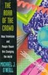 The Roar of the Crowd: How Television and People Power Are Changing the World (0812920783) by O'Neill, Michael J.