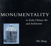 Monumentality in Early Chinese Art and Architecture