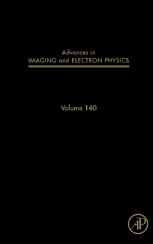 Advances In Imaging And Electron Physics, Volume 140 (Advances In Imaging & Electron Physics)