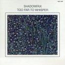 Too Far to Whisper by Shadowfax (1989-02-06)