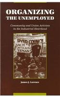 Organizing the Unemployed: Community and Union Activists in the Industrial Heartland (Suny Series, American Labor Histor