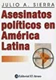 img - for Asesinatos politicos en America Latina / Political Assassinations in Latin America (Spanish Edition) by Julio A. Sierra (2005-02-03) book / textbook / text book