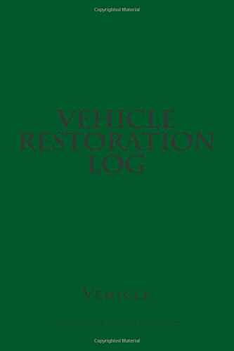 Vehicle Restoration Log: Green Cover (S M Car Journals)